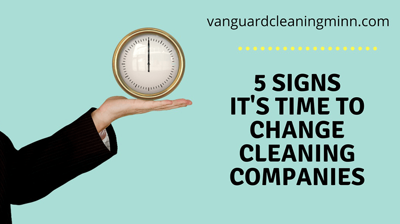 5 Signs It's Time To Change Your Cleaning Company